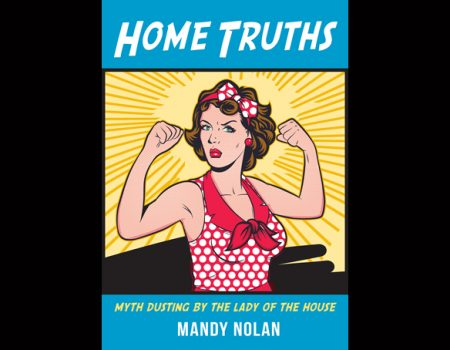 Home Truths – Myth Dusting by The Lady of the House Mandy Nolan